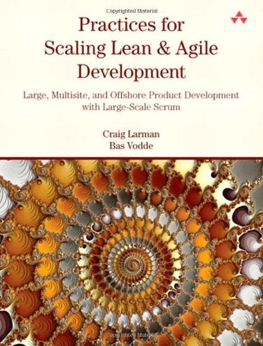 Practices for Scaling Lean and Agile Development: Large, Multisite, and Offshore Product Development with Large-Scale Scrum (Agile Software Development Series) by Larman, Craig (2010) Paperback