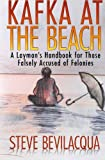 Kafka at the Beach: A Layman's Handbook for Those Falsely Accused of Felonies
