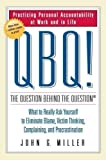 img - for QBQ! Question Behind the Question Practicing Personal Accountability at Work and in Life by Miller, John G. [Putnam Adult,2004] [Hardcover] book / textbook / text book