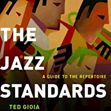 The Jazz Standards: A Guide to the Repertoire | Livre audio Auteur(s) : Ted Gioia Narrateur(s) : Bob Souer