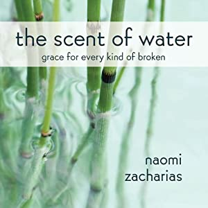 The Scent of Water: Discovering What Remains | [Naomi Zacharias]