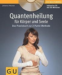 Quantenheilung für Körper und Seele (mit Audio-CD): Das Praxisbuch zur 2-Punkt-Methode (GU Multimedia)