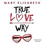 True Love Way | Mary Elizabeth