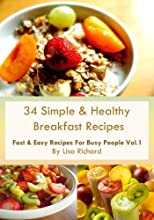 "34 Simple & Healthy Breakfast Recipes - FREE Bonus ""The Power of Antioxidants"" Inside (Fast & Easy Recipes For Busy People)"
