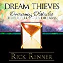 Dream Thieves: Overcoming Obstacles to Fulfill Your Destiny (       UNABRIDGED) by Rick Renner Narrated by Andrell Corbin, Stephen Sobozenski
