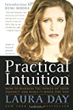 Practical Intuition how to harness the power of your instinct and make it work for you 1997 Broadway paperback (0767900340) by Laura Day introduction by Demi Moore