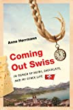 Coming Out Swiss: In Search of Heidi, Chocolate, and My Other Life