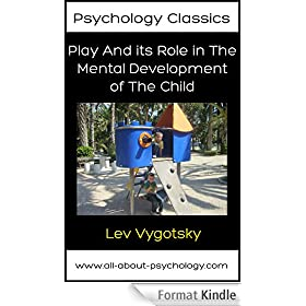 Play And its Role in The Mental Development of The Child (Psychology Classics Book 1) (English Edition)