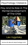 Play And its Role in The Mental Development of The Child (Psychology Classics Book 1)