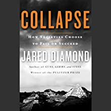 Collapse: How Societies Choose to Fail or Succeed (       ABRIDGED) by Jared Diamond Narrated by Christopher Murney