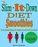 The Slim-It-Down Diet Smoothies: Healthy Smoothie Recipes For Weight Loss and Overall Good Health - Weight Loss, Low Carb, Gluten Free, Low Calorie, Vegan