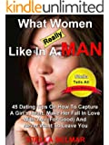 What Women Really Like In A Man: 45 Dating Tips On How To Capture A Girl's Heart, Make Her Fall In Love With You (For Good) and Never Want To Leave You (Stella Tells All Book 1)