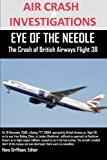 Editor Hans Griffioen AIR CRASH INVESTIGATIONS EYE OF THE NEEDLE The Crash of British Airways Flight 38