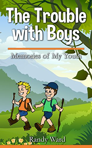 The Trouble with Boys: Memories of My Youth by Randy Ward