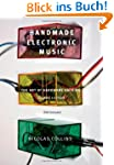 Handmade Electronic Music: The Art of...