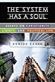 The System Has a Soul: Essays on Christianity, Liberty, and Political Life