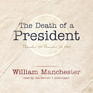 The Death of a President: November 20 - November 25, 1963 | [William Manchester]