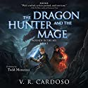 The Dragon Hunter and the Mage: Wounds in the Sky, Book 1 Audiobook by V. R. Cardoso Narrated by Todd Menesses