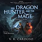 The Dragon Hunter and the Mage: Wounds in the Sky, Book 1 | V. R. Cardoso
