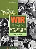Endlich erwachsen! Wir vom Jahrgang 1940, 1941, 1942, 1943, 1944 - Das Album