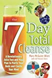 img - for The Seven-Day Total Cleanse: A Revolutionary New Juice Fast and Yoga Plan to Purify Your Body and Clarify the Mind book / textbook / text book
