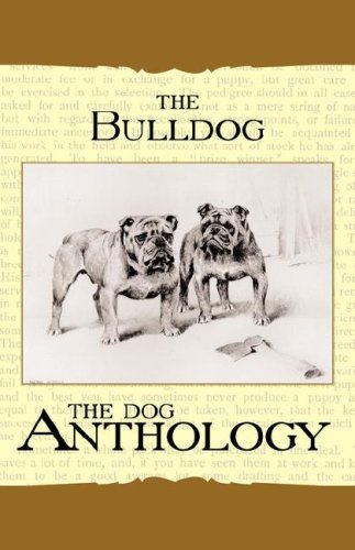 The Bulldog - A Dog Anthology (A Vintage Dog Books Breed Classic)