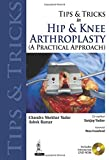 img - for Tips and Tricks in Hip and Knee Arthroplasty: A Practical Approach (Tips & Tricks) book / textbook / text book