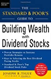 img - for The Standard & Poor's Guide to Building Wealth with Dividend Stocks (Standard & Poor's Guide to) book / textbook / text book