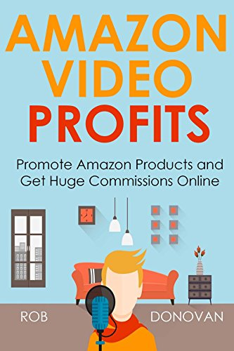 AMAZON VIDEO PROFITS: Promote Amazon Products and Get Huge Commissions Online