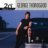 George Thorogood Millennium Collection: 20th Century Masters