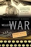 Weller's War: A Legendary Foreign Correspondent's Saga of World War II on Five Continents (0307342034) by Weller, George