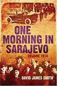 "Cover of ""One Morning in Sarajevo: 28 Jun..."