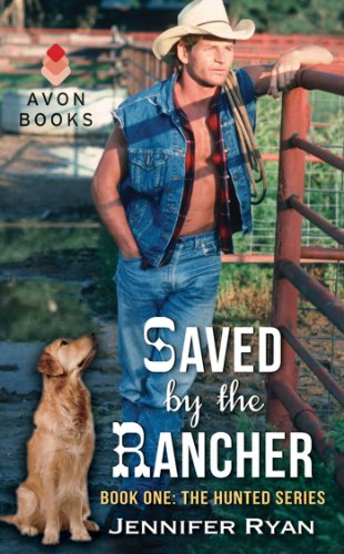 Saved by the Rancher: Book One: The Hunted Series by Jennifer Ryan