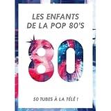 Les Enfants De La Pop 80'S : 50 Tubes A La Télé