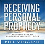 Receiving Personal Prophecy: Prophetic Keys to Unlocking Your Prophecies | Bill Vincent