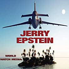 Jerry Epstein: The Story of the Accused Billionaire with Impressive Political Affiliations Audiobook by  World Watch Media Narrated by Carl Zingle