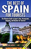 The Best of Spain for Tourists 2nd Edition: The Ultimate Guide to Spain's Sites, Restaurants, Shopping, and Beaches for Tourists! (Spain Tourism, Spain ... in Spain, Spain Sites, Spain Travel Guide)