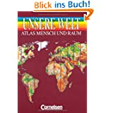 Unsere Welt - Mensch und Raum - Sekundarstufe I: Unsere Welt, Atlas Mensch und Raum