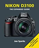 Nikon D3100 (The Expanded Guide) Jon Sparks