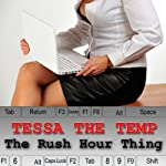 Tessa the Temp: The Rush Hour Thing | Olivia Dreemz