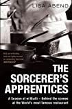 Lisa Abend The Sorcerer's Apprentices: A Season at El Bulli