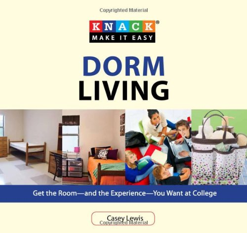 Knack Dorm Living: Get The Room--And The Experience--You Want At College (Knack: Make It Easy) front-822858