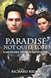 Paradise Not Quite Lost: A Tale of Saunders Savages (Volume 1)