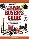 The Family Preparedness Buyers Guide: The Best Survival Gear, Tools, and Weapons for Your Skills and Budget