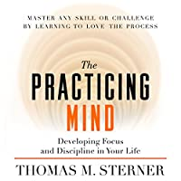 The Practicing Mind: Bringing Discipline and Focus into Your Life Hörbuch von Thomas M. Sterner Gesprochen von: Thomas M. Sterner