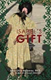 Isabels Gift: A Story of Giving, Love and Discovery by Silva-Barbeau, Ph.D., Irma (2008) Paperback
