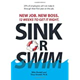 Sink Or Swim!: New Job. New Boss. 12 Weeks to Get It Right. ~ Milo Sindell
