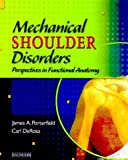 img - for Mechanical Shoulder Disorders: Perspectives in Functional Anatomy with DVD by James A. Porterfield PT MA ATC (2003-11-04) book / textbook / text book