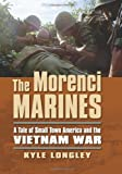 The Morenci Marines: A Tale of Small Town America and the Vietnam War (Modern War Studies)