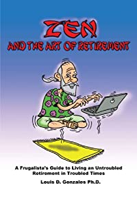 Zen and The Art of Retirement: A Frugalista's Guide to Living an Untroubled Retirement in Troubled Times from AuthorHouse